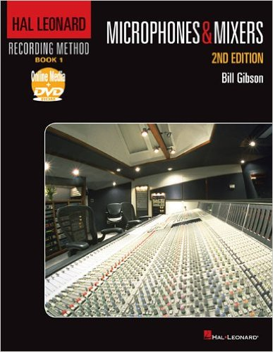 Hal Leonard Recording Method: Book 1 – Microphones & Mixers, 2nd Edition