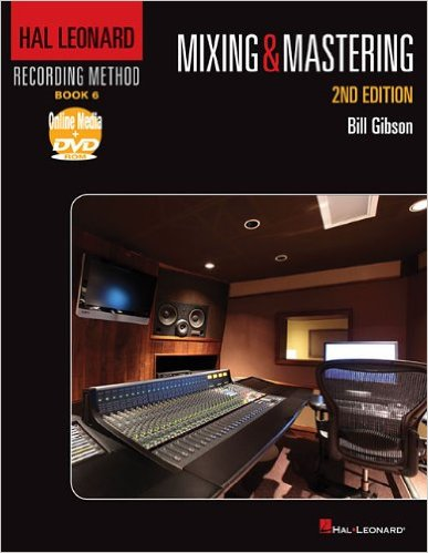 Hal Leonard Recording Method: Book 6 – Mixing & Mastering, 2nd Edition