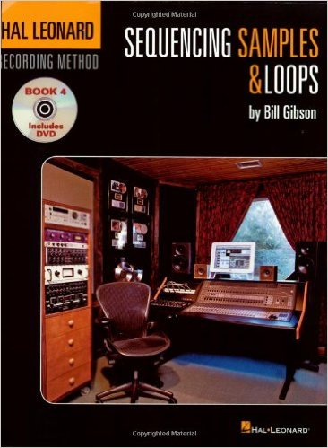 Hal Leonard Recording Method: Recording Book 4: Sequencing, Samples and Loops